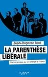Jean-Baptiste Noé - La Parenthèse libérale.