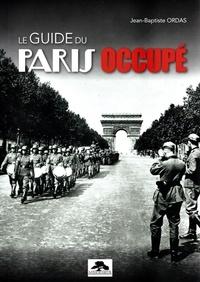 Jean-Baptiste Ordas - Le guide du Paris occupé.
