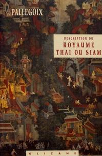 Jean-Baptiste Pallegoix - Description du royaume Thaï ou Siam.