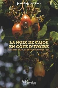 Jean-Baptiste Pany - La noix de cajou en Côte d'Ivoire - La filière cajou, un succès en trompe l'oeil.