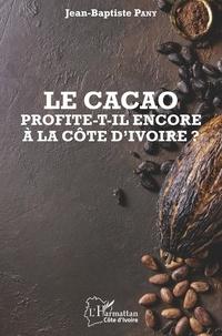 Jean-Baptiste Pany - Le cacao profite-t-il encore à la Côte d'Ivoire ?.