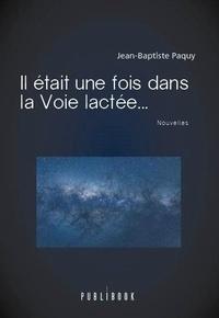 Ebooks gratuits à télécharger au Royaume-Uni Il était une fois dans la Voie lactée... par Jean-Baptiste Paquuy, Publibook (French Edition) 9782342168969