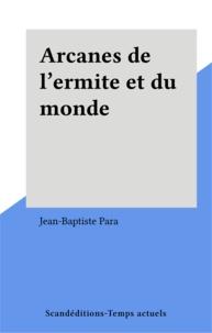 Jean-Baptiste Para - Arcanes de l'ermite et du monde.