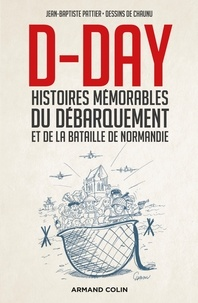 Jean-Baptiste Pattier et Emmanuel Chaunu - D-Day - Histoires mémorables du Débarquement et de la bataille de Normandie.