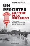 Jean-Baptiste Pattier - Reporter au coeur de la Libération - Des plages du Débarquement au bureau d'Hitler.