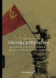 Jean-Baptiste Pattier - Vérités officielles - Comment s'écrit l'histoire de la Seconde Guerre mondiale.