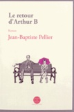 Jean-Baptiste Pellier - Le retour d'Arthur B.