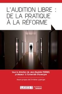 Jean-Baptiste Perrier - L'audition libre : de la pratique à la réforme.