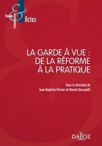 Jean-Baptiste Perrier et Muriel Giacopelli - La garde à vue : de la réforme à la pratique.