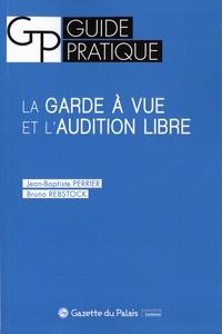 Jean-Baptiste Perrier et Bruno Rebstock - La garde à vue et l'audition libre.