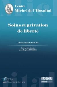 Jean-Baptiste Perrier - Soins et privation de liberté - Actes du colloque du 4 avril 2014.