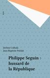 Jean-Baptiste Predali et Jérôme Cathala - Philippe Séguin - Hussard de la République.