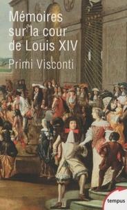 Jean-Baptiste Primi-Visconti - Mémoires sur la cour de Louis XIV.