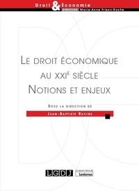 Jean-Baptiste Racine - Le droit économique au XXIe siècle - Notions et enjeux.