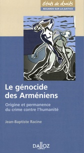 Jean-Baptiste Racine - Le génocide des Arméniens - Origine et permanence du crime contre l'humanité.