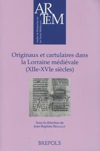 Jean-Baptiste Renault - Originaux et cartulaires dans la Lorraine médiévale (XIIe-XVIe siècles) - Recueil d'études.