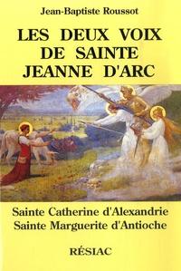 Jean-Baptiste Roussot - Les deux voix de Sainte Jeanne d'Arc - Sainte Catherine d'Alexandrie, Sainte Marguerite d'Antioche.