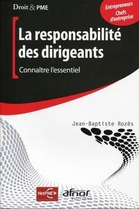 Jean-Baptiste Rozès - La responsabilité du dirigeant - Connaître l'essentiel.
