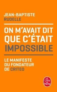 Jean-Baptiste Rudelle - On m'avait dit que c'était impossible - Le manifeste du fondateur de Criteo.