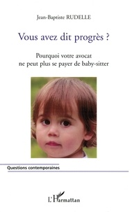 Vous avez dit progrès ? - Pourquoi votre avocat ne peut plus se payer de baby-sitter.pdf