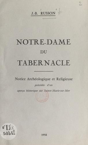 Notre-Dame du Tabernacle. Notice archéologique et religieuse précédée d'un aperçu historique sur Sainte-Marie-sur-Mer