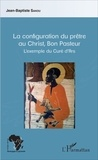 Jean-Baptiste Sanou - La configuration du prêtre au Christ, Bon Pasteur - L'exemple du Curé d'Ars.
