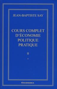 Jean-Baptiste Say - Cours complet d'économie politique pratique - En 2 volumes.