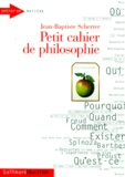 Jean-Baptiste Scherrer - Petit cahier de philosophie.
