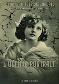 Jean-Baptiste Seigneuric - L'Ultime Portrait.