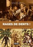 Jean-Baptiste Seigneuric et Florence Semur-Seigneuric - Rages de dents ! - Dictionnaire des remèdes et superstitions.