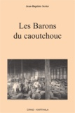 Jean-Baptiste Serier - Les Barons du caoutchouc.