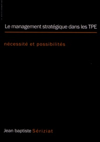 Le management stratégique dans les TPE- Nécessité et possibilités - Jean-Baptiste Sériziat pdf epub