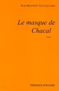 Jean-Baptiste Tati Loutard - Le masque de chacal.