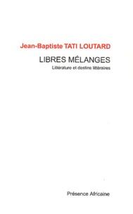 Jean-Baptiste Tati Loutard - Libres mélanges - Littérature et destins littéraires.