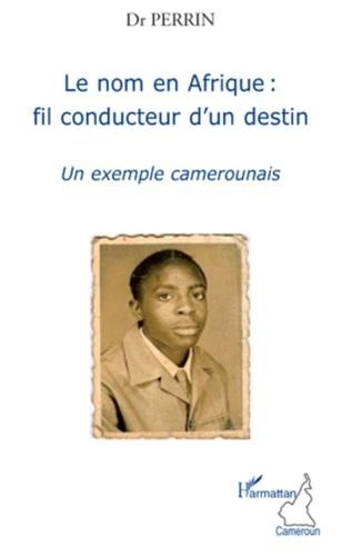 Jean-Baptiste Tegankam - Le nom en Afrique : fil conducteur d'un destin - Un exemple camerounais.