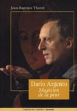 Jean-Baptiste Thoret - Dario Argento - Magicien de la peur.