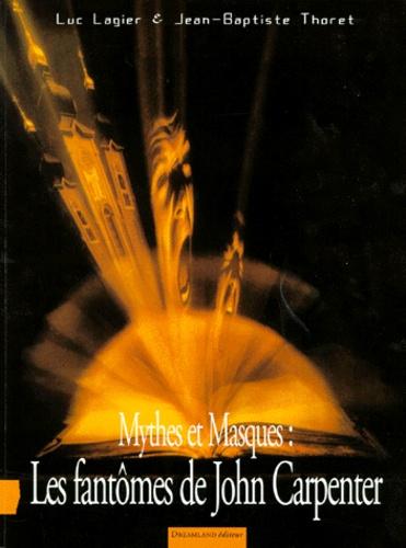 Jean-Baptiste Thoret et Luc Lagier - Mythes et masques - Les fantômes de John Carpenter.