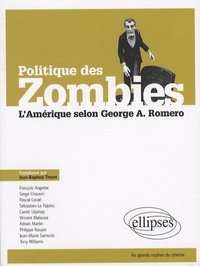 Jean-Baptiste Thoret - Politique des zombies - L'Amérique selon George A. Romero.