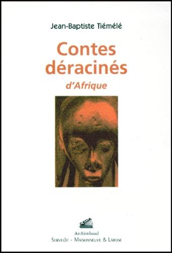 Jean-Baptiste Tiémélé - Contes déracinés d'Afrique.