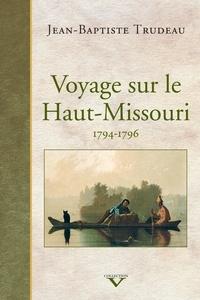 Jean-Baptiste Trudeau - Voyage sur le Haut-Missouri - 1794-1796.