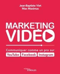 Jean-Baptiste Viet et Max Maximus - Marketing vidéo - Communiquer comme un pro sur Youtube, Facebook, Instagram.