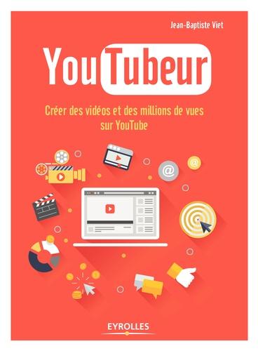 YouTubeur. Créer des vidéos et des millions de vues sur YouTube
