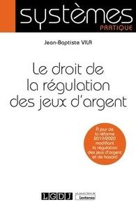 Jean-Baptiste Vila - Le droit de la régulation des jeux d'argent.