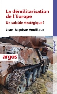 Jean-Baptiste Vouilloux - La démilitarisation de l'Europe - Un suicide stratégique ?.