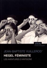 Jean-Baptiste Vuillerod - Hegel féministe - Les aventures d'Antigone.