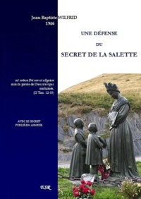 Jean-Baptiste Wilfrid - Une défense du secret de la salette, avec le secret en annexe.