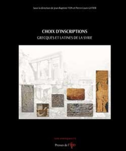 Jean-Baptiste Yon et Pierre-Louis Gatier - Choix d'inscriptions grecques et latines de la Syrie.