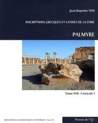 Jean-Baptiste Yon - Inscriptions grecques et latines de la Syrie - Tome 17, Fascicule 1, Palmyre.