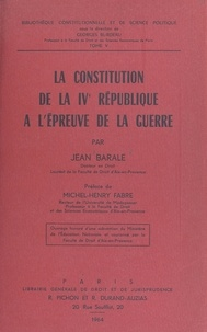 Jean Barale et Georges Burdeau - La constitution de la IVe République à l'épreuve de la guerre.