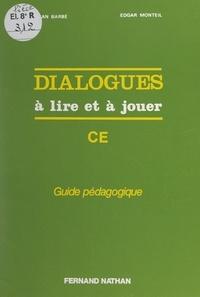 Jean Barbé et Edgar Monteil - Dialogues à lire et à jouer - Cycle élémentaire. Guide pédagogique.